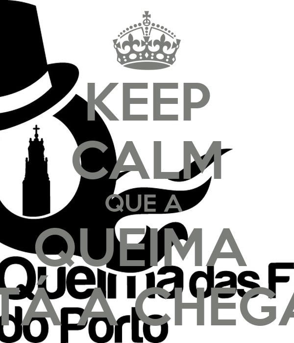 KEEP CALM QUE A  QUEIMA  ESTÁ A CHEGAR!