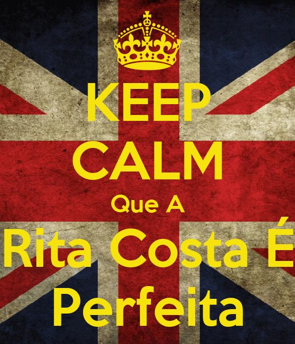 KEEP CALM Que A Rita Costa É Perfeita