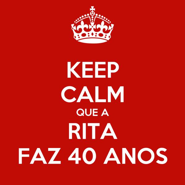 KEEP CALM QUE A RITA FAZ 40 ANOS