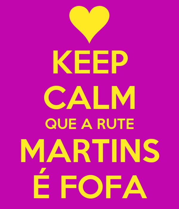 KEEP CALM QUE A RUTE MARTINS É FOFA