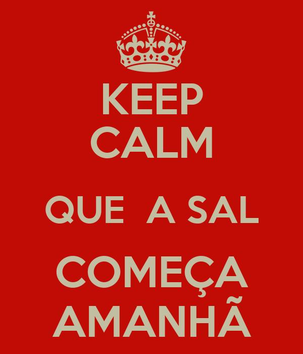 KEEP CALM QUE  A SAL COMEÇA AMANHÃ