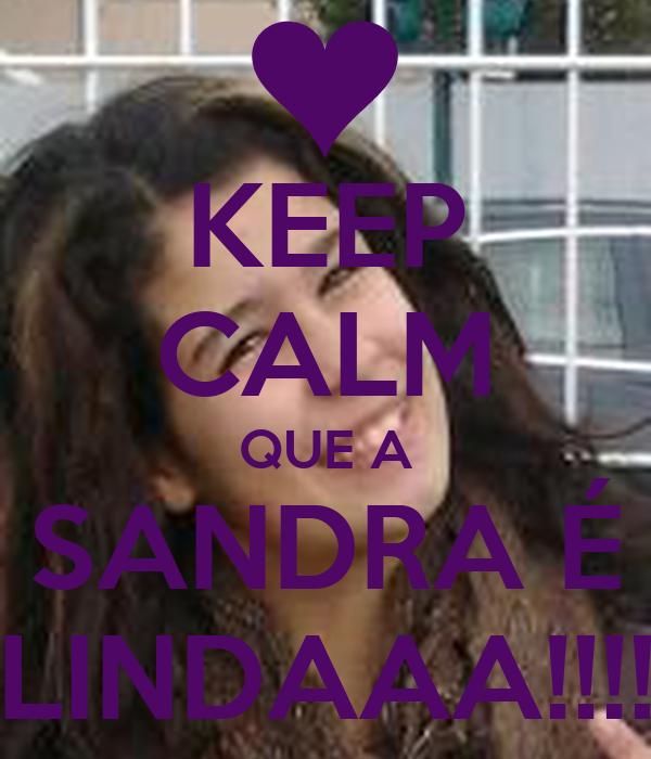 KEEP CALM QUE A SANDRA É LINDAAA!!!!