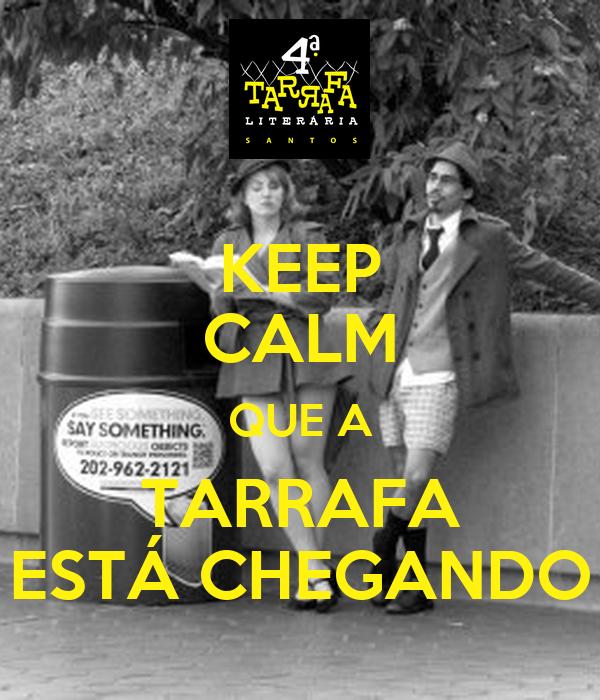KEEP CALM QUE A TARRAFA ESTÁ CHEGANDO