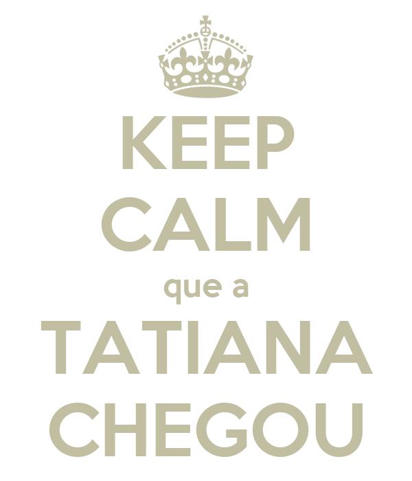 KEEP CALM que a TATIANA CHEGOU