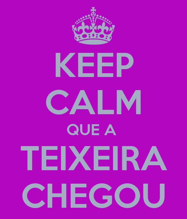 KEEP CALM QUE A  TEIXEIRA CHEGOU