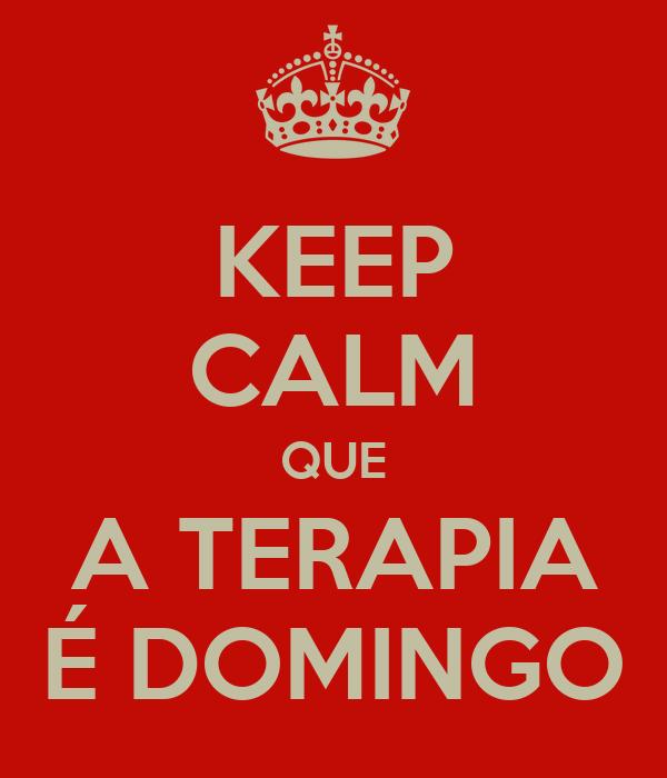 KEEP CALM QUE A TERAPIA É DOMINGO