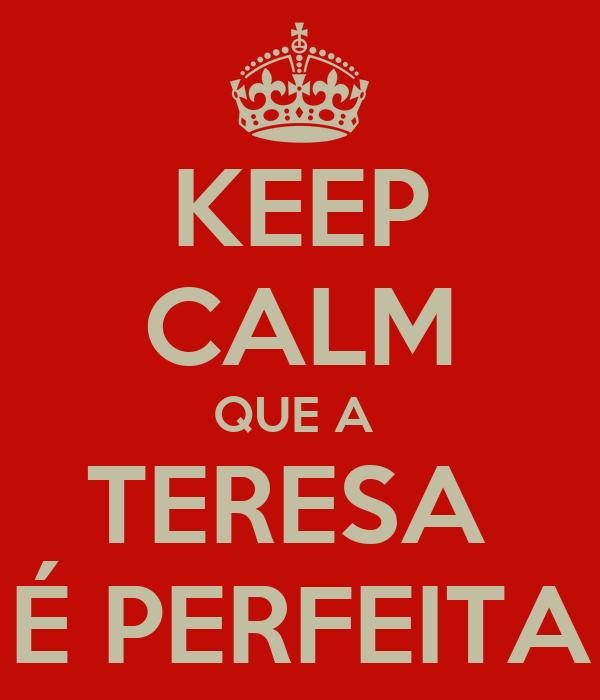 KEEP CALM QUE A  TERESA  É PERFEITA