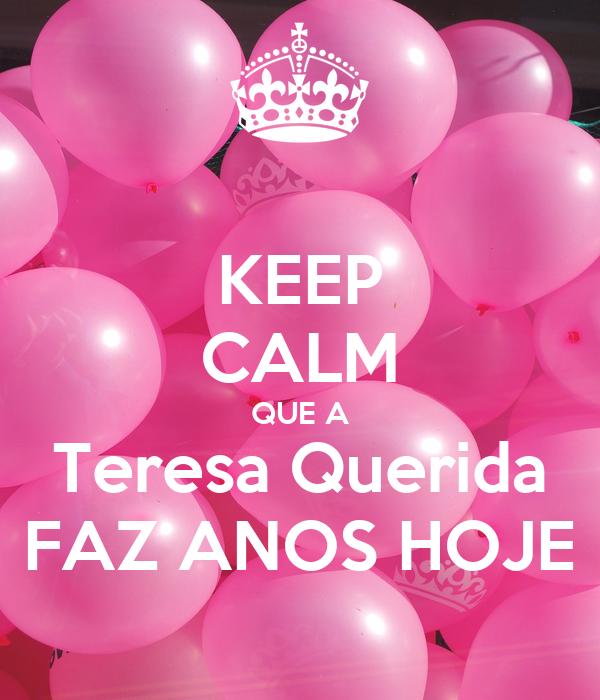 KEEP CALM QUE A Teresa Querida FAZ ANOS HOJE