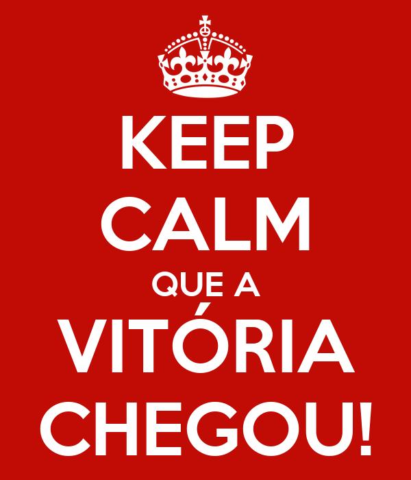 KEEP CALM QUE A VITÓRIA CHEGOU!