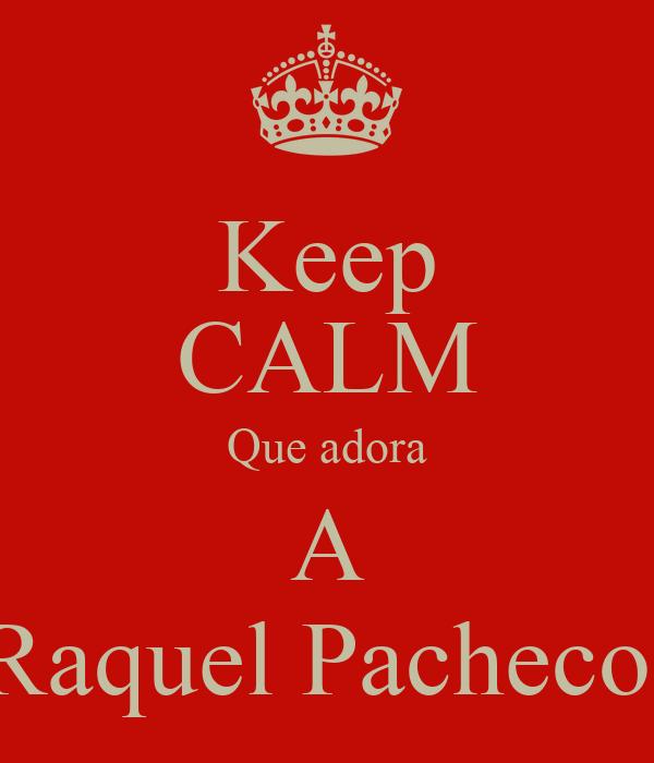 Keep CALM Que adora A Raquel Pacheco