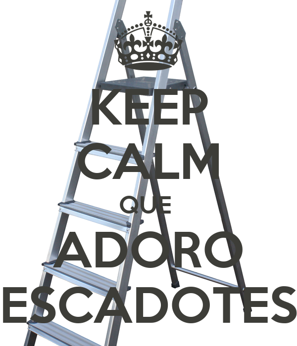 KEEP CALM QUE  ADORO ESCADOTES