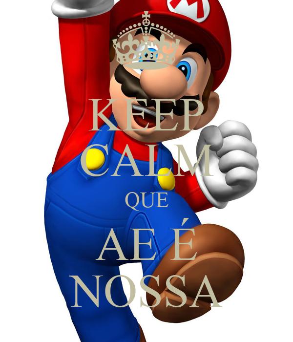 KEEP CALM QUE AE É NOSSA