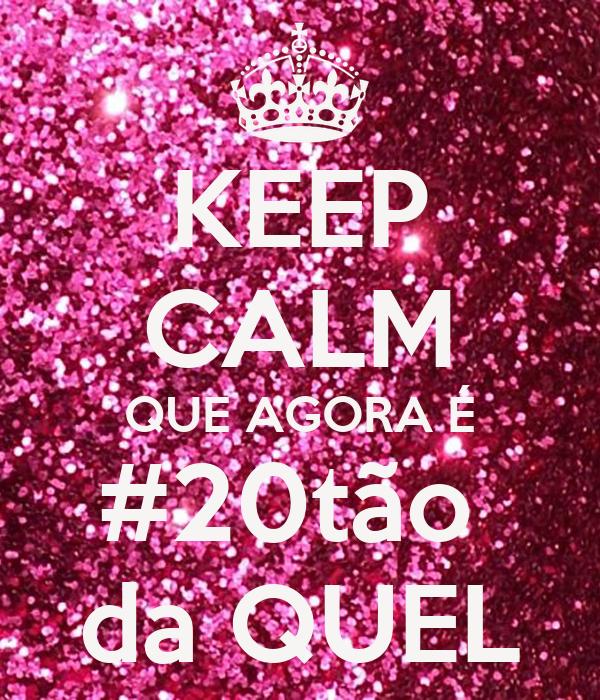 KEEP CALM QUE AGORA É #20tão  da QUEL