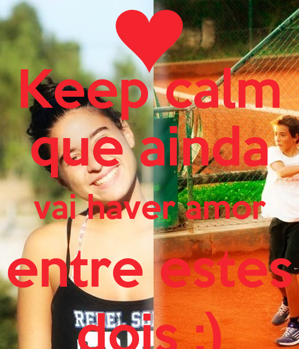 Keep calm que ainda vai haver amor entre estes dois :)