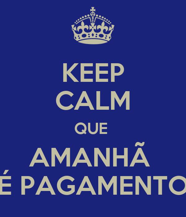 KEEP CALM QUE  AMANHÃ  É PAGAMENTO