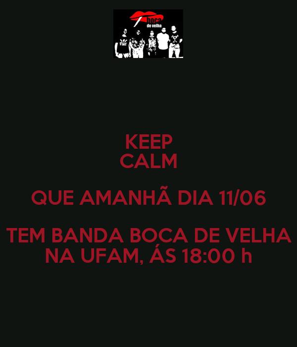 KEEP CALM QUE AMANHÃ DIA 11/06 TEM BANDA BOCA DE VELHA NA UFAM, ÁS 18:00 h