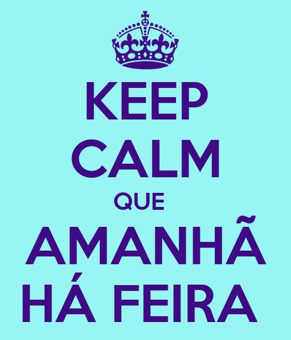 KEEP CALM QUE   AMANHÃ HÁ FEIRA