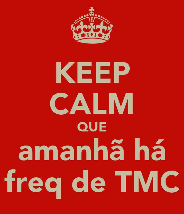 KEEP CALM QUE amanhã há freq de TMC