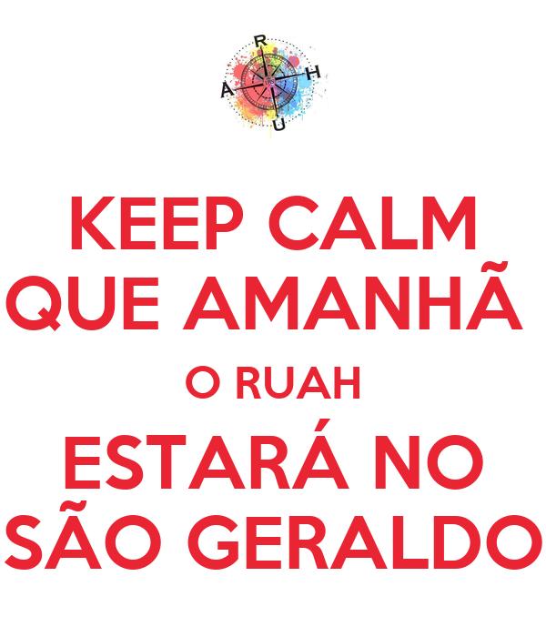 KEEP CALM QUE AMANHÃ  O RUAH ESTARÁ NO SÃO GERALDO