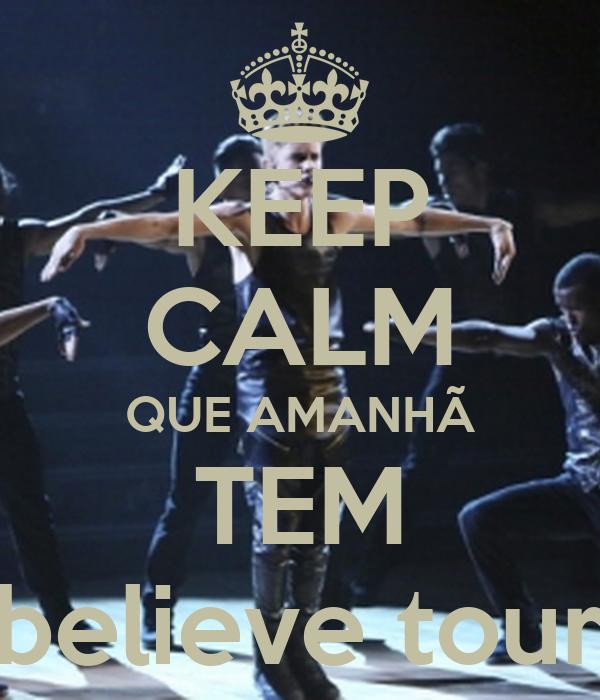 KEEP CALM QUE AMANHÃ TEM believe tour
