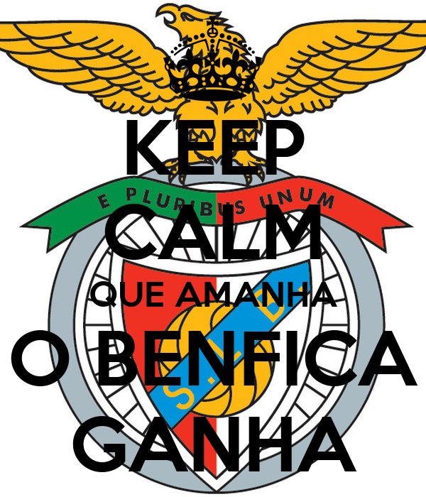 KEEP CALM QUE AMANHA O BENFICA GANHA