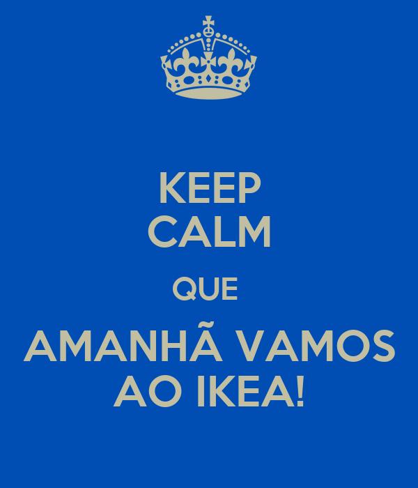 KEEP CALM QUE  AMANHÃ VAMOS AO IKEA!