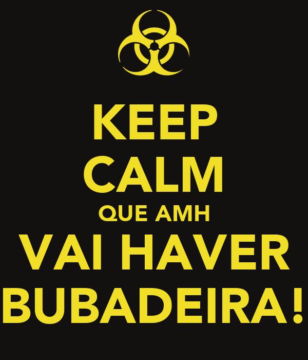 KEEP CALM QUE AMH VAI HAVER BUBADEIRA!