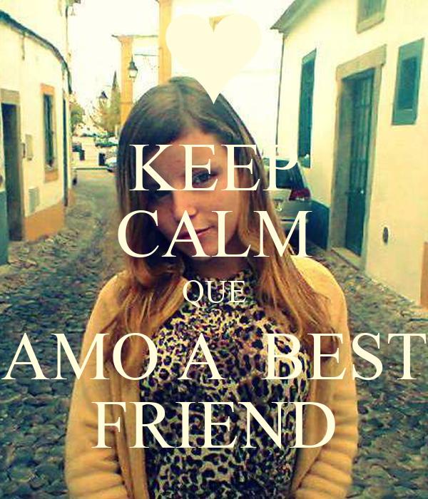 KEEP CALM QUE AMO A  BEST FRIEND