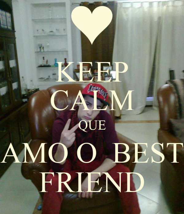 KEEP CALM QUE AMO O  BEST FRIEND
