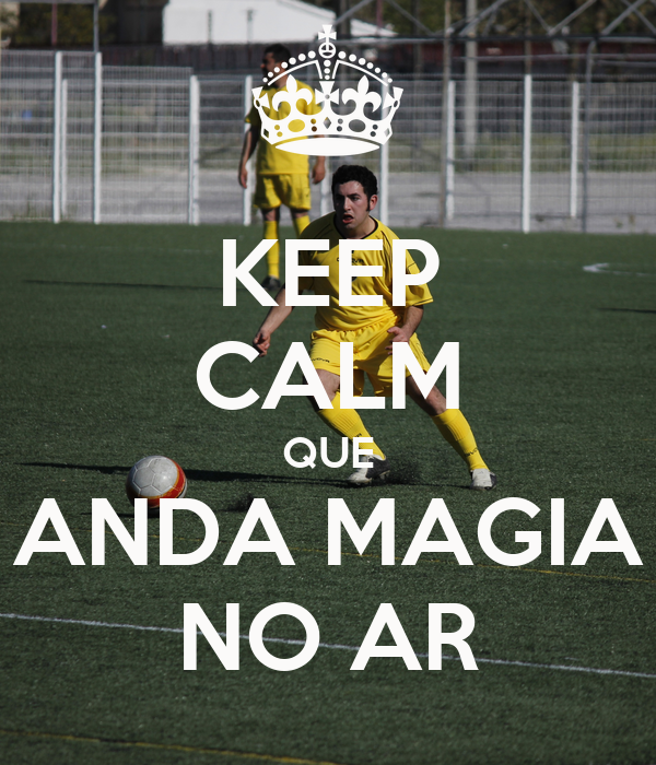 KEEP CALM QUE ANDA MAGIA NO AR