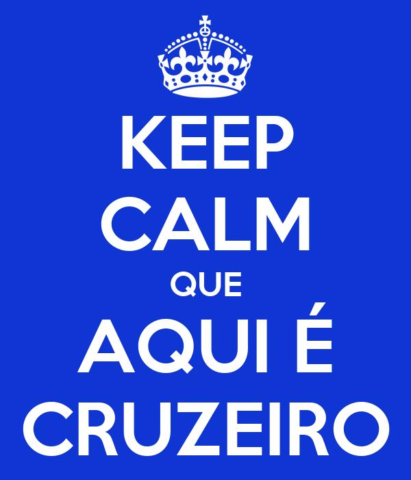 KEEP CALM QUE AQUI É CRUZEIRO