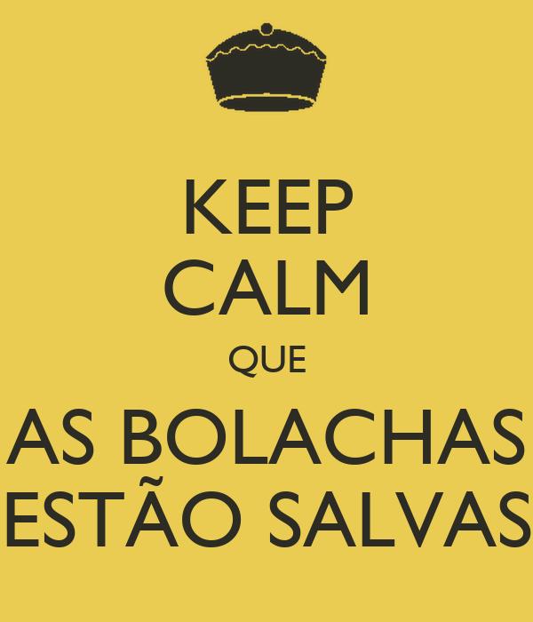 KEEP CALM QUE AS BOLACHAS ESTÃO SALVAS