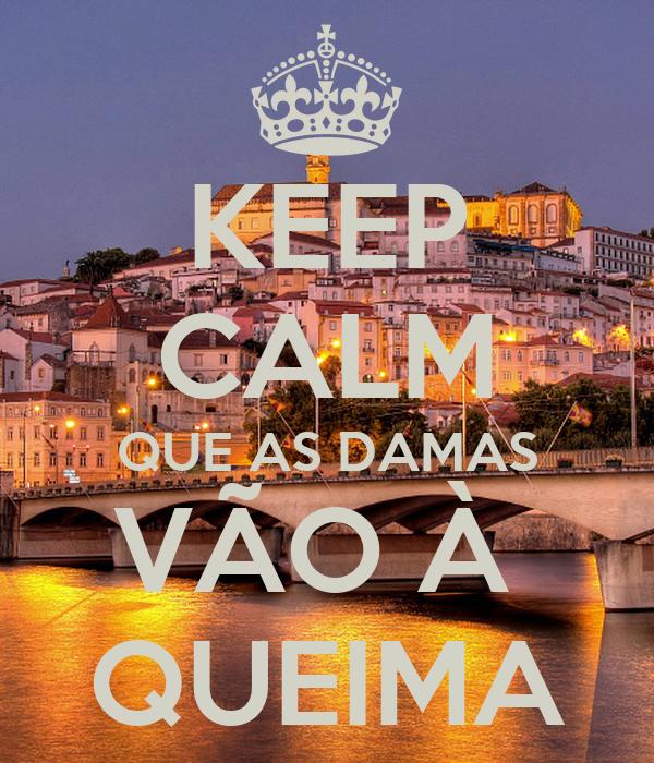 KEEP CALM QUE AS DAMAS VÃO À  QUEIMA