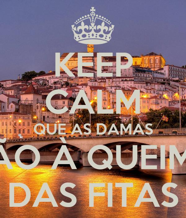 KEEP CALM QUE AS DAMAS VÃO À QUEIMA DAS FITAS