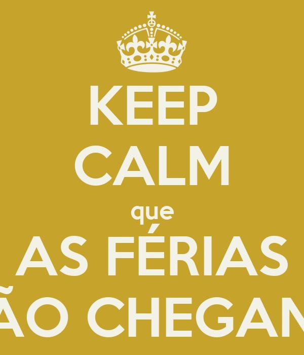 KEEP CALM que AS FÉRIAS ESTÃO CHEGANDO!