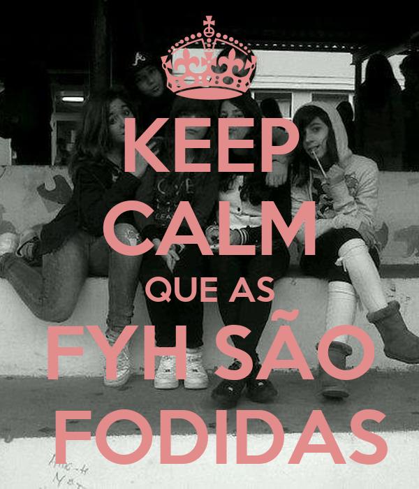 KEEP CALM QUE AS FYH SÃO  FODIDAS