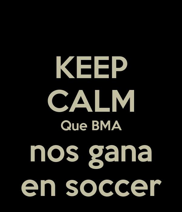 KEEP CALM Que BMA nos gana en soccer