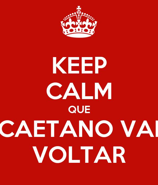 KEEP CALM QUE CAETANO VAI VOLTAR