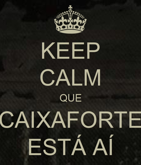 KEEP CALM QUE CAIXAFORTE ESTÁ AÍ