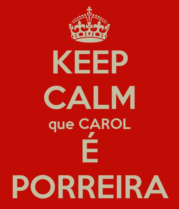 KEEP CALM que CAROL É PORREIRA