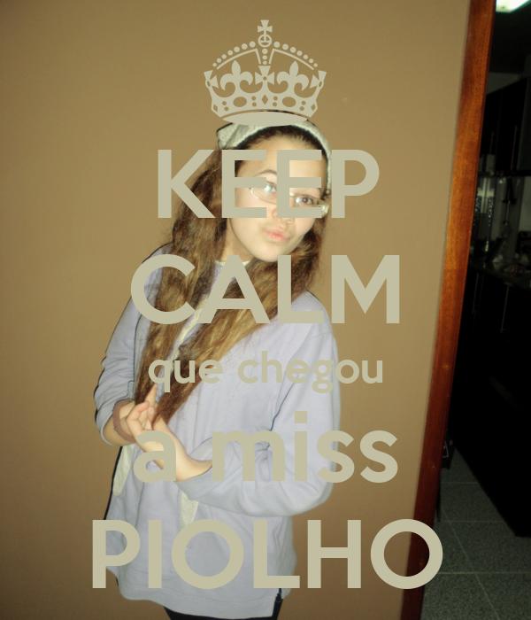 KEEP CALM que chegou a miss PIOLHO