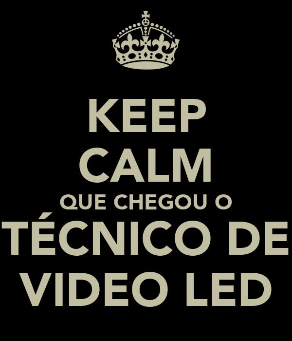 KEEP CALM QUE CHEGOU O TÉCNICO DE VIDEO LED