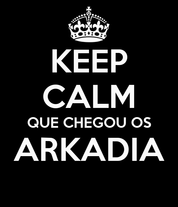 KEEP CALM QUE CHEGOU OS ARKADIA