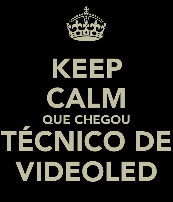 KEEP CALM QUE CHEGOU TÉCNICO DE VIDEOLED