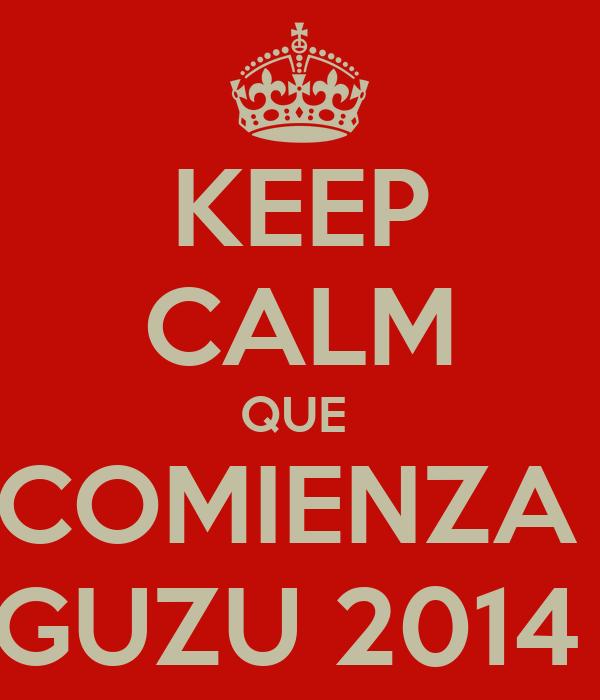 KEEP CALM QUE  COMIENZA  GUZU 2014