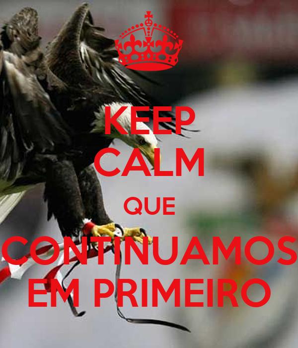 KEEP CALM QUE CONTINUAMOS EM PRIMEIRO