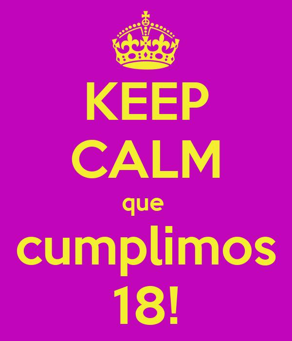 KEEP CALM que  cumplimos 18!