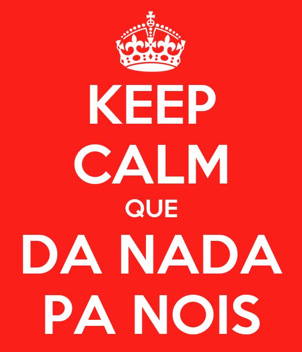 KEEP CALM QUE DA NADA PA NOIS