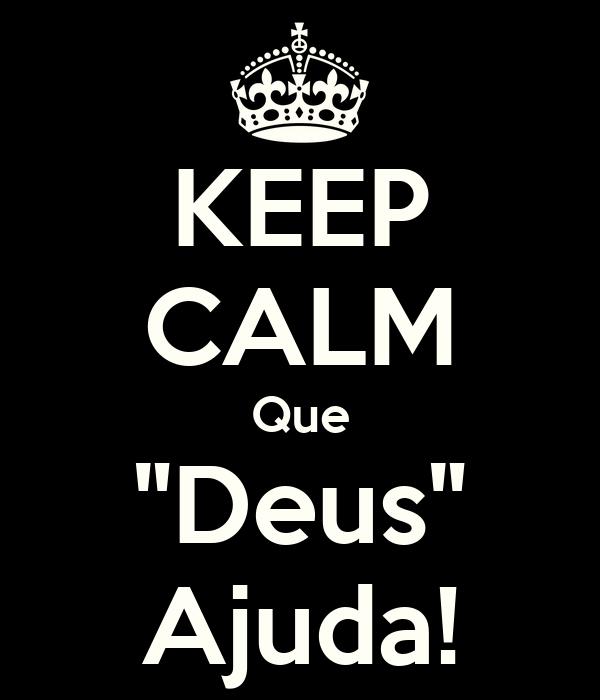 """KEEP CALM Que """"Deus"""" Ajuda!"""