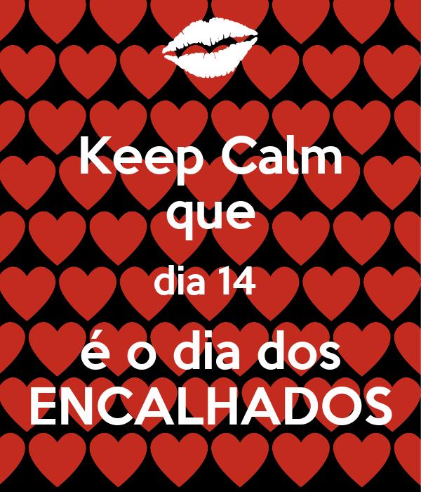 Keep Calm que dia 14  é o dia dos ENCALHADOS